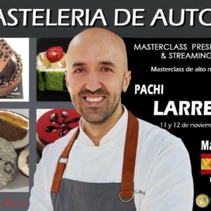 Pastelería de autor. Pachi Larrea. 16 horas. 11 y 12 de Noviembre de 2021. Madrid. PRESENCIAL & STREAMING